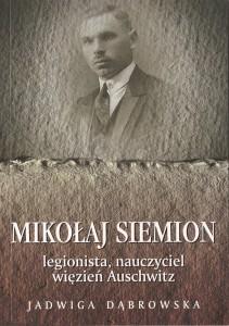 Okładka książki pt. Mikołaj Siemion. Legionista, nauczyciel, więzień Auschwitz